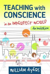 Teaching with Conscience in an Imperfect World: An Invitation