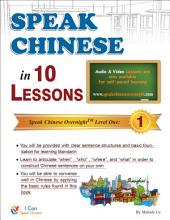 Speak Chinese Overnight Level One: Speak Chinese in 10 lessons