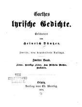 Goethes lyrische gedichte: bd. [1. abt.] Lieder. [2. abt.] Gesellige lieder. Aus Wilhelm Meister. Balladen. 1876