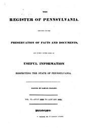 Hazard's Register of Pennsylvania: Devoted to the Preservation of Facts and Documents, and Every Kind of Useful Information Respecting the State of Pennsylvania, Volume 6