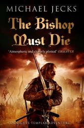 The Bishop Must Die (Knights Templar Mysteries 28): A thrilling medieval mystery
