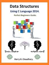Data Structures Using C Language. 2014: Perfect Beginners Guide.