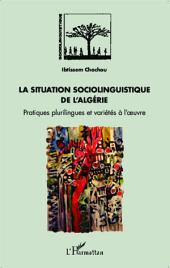 La situation sociolinguistique de l'Algérie: Pratiques plurilingues et variétés à l'oeuvre