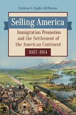 Selling America: Immigration Promotion and the Settlement of the American Continent, 1607–1914