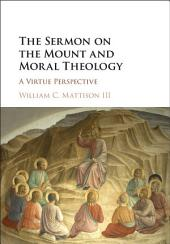 The Sermon on the Mount and Moral Theology: A Virtue Perspective