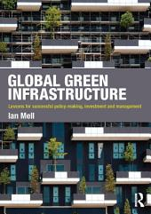 Global Green Infrastructure: Lessons for successful policy-making, investment and management