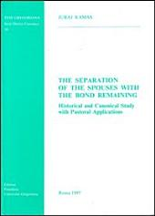 The Separation of the Spouses with the Bond Remaining: Historical and Canonical Study with Pastoral Applications