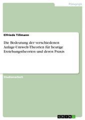 Die Bedeutung der verschiedenen Anlage-Umwelt-Theorien für heutige Erziehungstheorien und deren Praxis