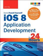 iOS 8 Application Development in 24 Hours, Sams Teach Yourself: Edition 6