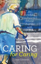 Caring for Caring: An Enriching, Kindhearted, Ethical Journey with Our Elders