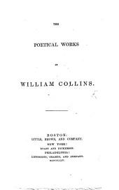 The Poetical Works of William Collins. [With Nicolas's Memoir of Collins, Brydges' Essay on the Genius and Poems of Collins, and Langhorne's Observations.]