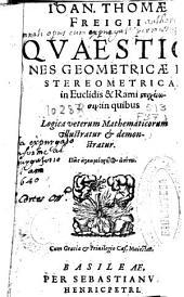 Ioan. Thomae Freigii Quaestiones geometricae et stereometricae in Euclidis et Rami Stoicheiosin, in quibus logica veterum mathematicorum illustratur [et] demonstratur