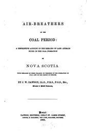 Air-breathers of the Coal Period: A Descriptive Account of the Remains of Land Animals Found in the Coal Formation of Nova Scotia, with Remarks on Their Bearing on Theories of the Formation of Coal and of the Origin of Species