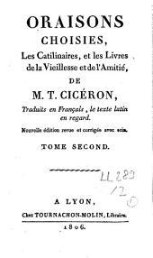 Oraisons choisies: Les Catilinaires, et les Livres de la Vieillesse et de l'Amitié, Volume2