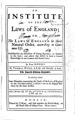 An Institute of the Laws of England     The fourth edition corrected  To which is added  Some Thoughts concerning the Study of the Laws of England in the two universities  etc
