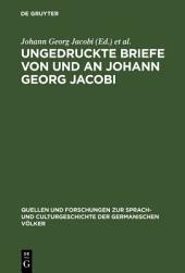 Ungedruckte Briefe von und an Johann Georg Jacobi: mit einem Abrisse seines Lebens und seiner Dichtung