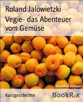 Vegie- das Abenteuer vom Gemüse