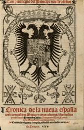 Cronica de la nueua españa con la conquista de Mexico y otras cosas notables, hechas por el valeroso Hernando Cortes, Marques del Valle, Capitan de su Magestad en aquellas partes