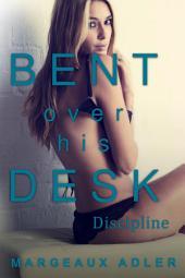 Bent Over His Desk 5: Discipline: (BDSM Billionaire MFM menage threesome Erotica)
