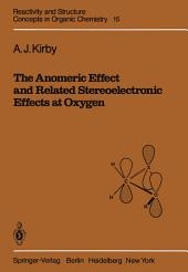 The Anomeric Effect and Related Stereoelectronic Effects at Oxygen