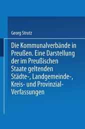 Die Kommunalverbände in Preußen: Eine Darstellung der im Preußischen Staate geltenden Städte-, Landgemeinde-, Kreis- und Provinzial-Verfassungen