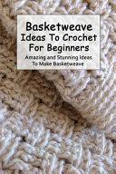 Basketweave Ideas To Crochet For Beginners