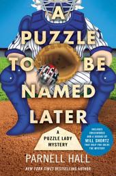 A Puzzle to Be Named Later : A Puzzle Lady Mystery