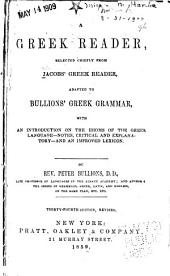 A Greek Reader: Selected Chiefly from Jacobs' Greek Reader, Adapted to Bullions' Greek Grammar, with an Introduction to the Idioms of the Greek Language--notes, Critical and Explanatory--and an Improved Lexicon