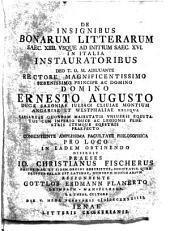 De insignibus bonarum litterarum saec. 14. usque ad initium saec. 16. in Italia instauratoribus ... disserit praeses Io. Christianus Fischerus ... respondente Gottlob Erdmann Planerto ... die 5. mens. Februarii 1744