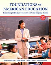 Foundations of American Education: Becoming Effective Teachers in Challenging Times, Edition 16