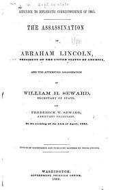 The Assassination of Abraham Lincoln: And the Attempted Assassination of William H. Seward, Secretary of State, and Frederick W. Seward, Assistant Secretary, on the Evening of the 14th of April, 1865. Expressions of Condolence and Sympathy Inspired by These Events
