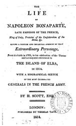 The Life Of Napoleon Bonaparte To His Retirement To The Island Of Elba Book PDF