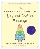 The Essential Guide to Gay and Lesbian Weddings: Edition 3