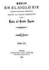 Mexico en el siglo XIX, o sea su historia desde 1800 hasta la epoca presente: Volumen 19