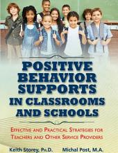 POSITIVE BEHAVIOR SUPPORTS IN CLASSROOMS AND SCHOOLS: Effective and Practical Strategies for Teachers and Other Service Providers
