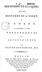 She Stoops to Conquer : Or, The Mistakes of a Night A Comedy, as Performed at the Theatre Royal in Covent-Garden by Oliver Gold Smith, M. B. [Prologue by David Garrick, Epilogue by J. Craddock]