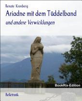Ariadne mit dem Tüddelband: und andere Verwicklungen