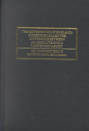 The Governance of England  Otherwise Called  The Difference Between an Absolute and a Limited Monarchy PDF
