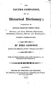 The youth's companion: or An historical dictionary; consisting of articles selected chiefly from natural and civil history, geography, astronomy, zoology, botany and mineralogy; arranged in alphabetical order