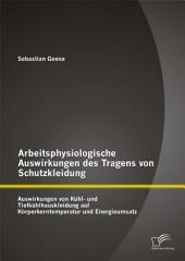 Arbeitsphysiologische Auswirkungen des Tragens von Schutzkleidung: Auswirkungen von Kühl- und Tiefkühlhauskleidung auf Körperkerntemperatur und Energieumsatz