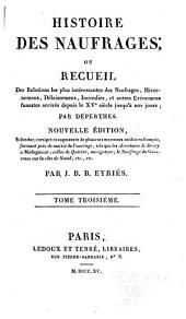 Histoire des naufrages, ou Recueil des relations les plus intéressantes des naufrages, hivernemens, délaissemens, incendies, et autres événemens funestes arrivés sur mer: Volume3