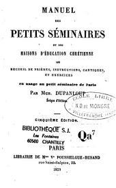 Manuel des petits séminaires et des maisons d'éducation chrétienne ou recueil de prières, instructions, cantiques et exercices en usage au petit séminaire de Paris