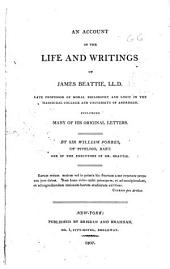 An Account of the Life and Writings of James Beattie: Including Many of His Original Letters