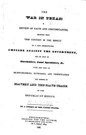 The War in Texas; a Review of Facts and Circumstances, Showing that this Contest is the Result of a Long Premeditated Crusade Against the Government ... By a Citizen of the United States [i.e. Benjamin Lundy].