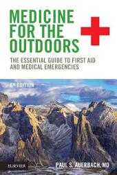 Medicine for the Outdoors E-Book: The Essential Guide to First Aid and Medical Emergencies, Edition 6