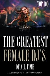 The Greatest Female DJ's of All Time: Top 100