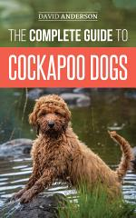 The Complete Guide to Cockapoo Dogs