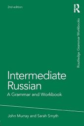 Intermediate Russian: A Grammar and Workbook, Edition 2
