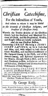 A Christian Catechisme, for the instruction of youth ... in the grounds of Christian Religion, etc