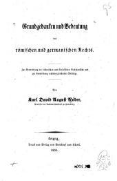 Grundgedanken und Bedeutung des römischen und germanischen Rechts: Zur Vermittlung der historischen und filosofischen Rechtsansicht und zur Empfehlung rechtsvergleichender Vorträge